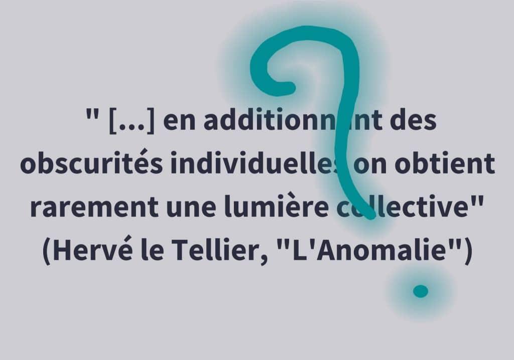 Citation d'Hervé le Tellier sur l'obscurité individuelle et la lumière collective